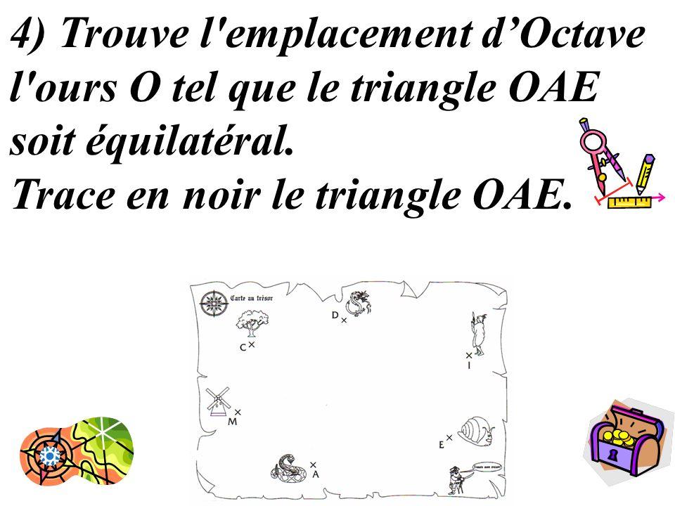 14 4) Trouve l'emplacement dOctave l'ours O tel que le triangle OAE soit équilatéral. Trace en noir le triangle OAE.