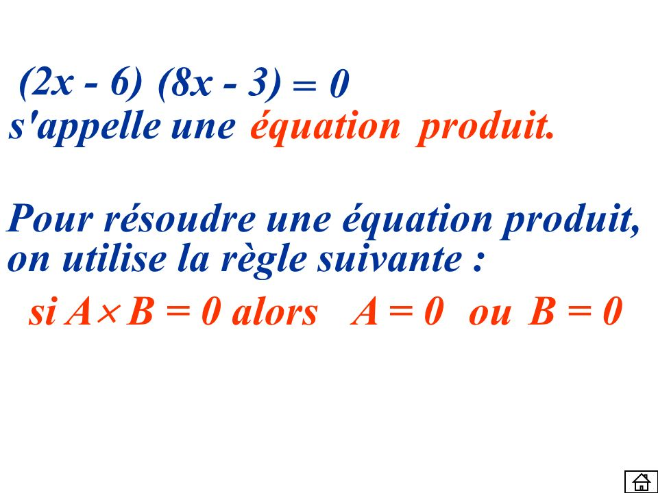 (2x - 6) (8x - 3) = 0 s'appelle une Pour résoudre une équation produit, on utilise la règle suivante : si A B = 0 alors A = 0ouB = 0 équationproduit.