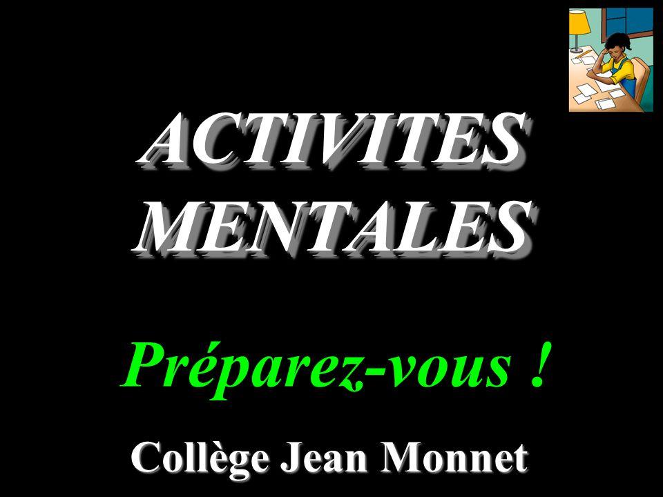 ACTIVITES MENTALES Collège Jean Monnet Préparez-vous !
