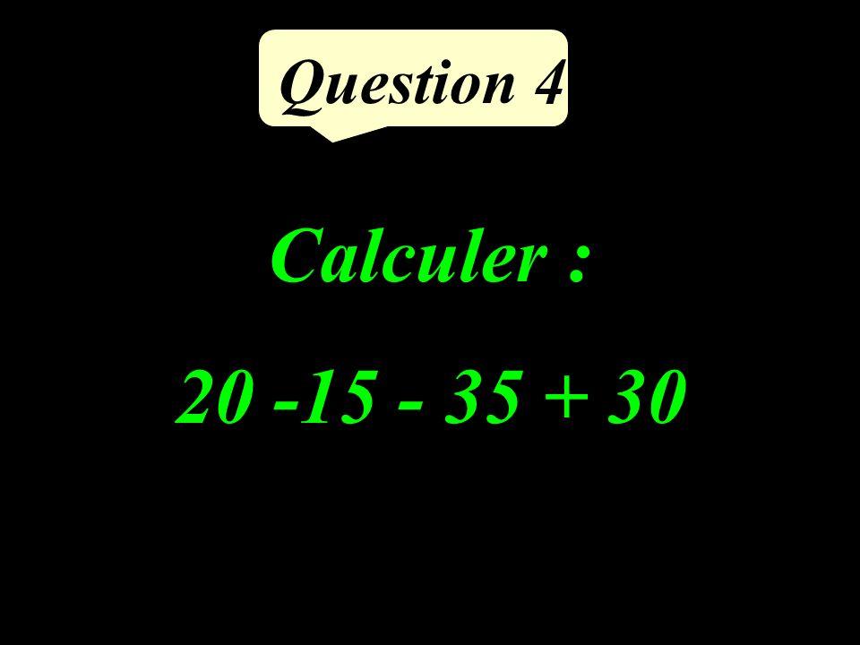Question 4 Calculer : 20 -15 - 35 + 30