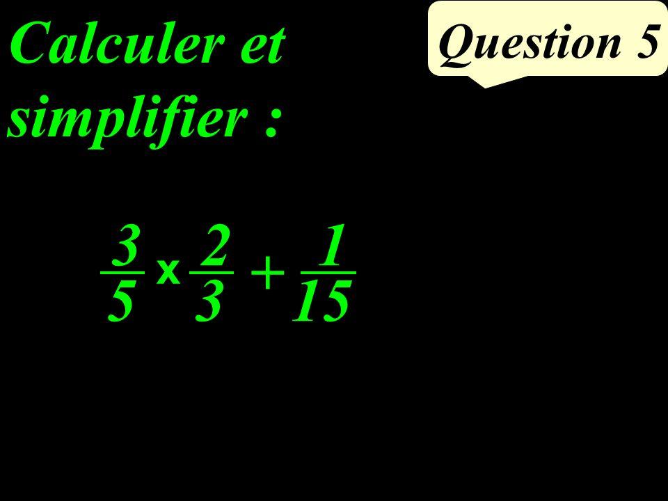 Calculer et simplifier : Question 5 3 5 2 3 1 15 x +
