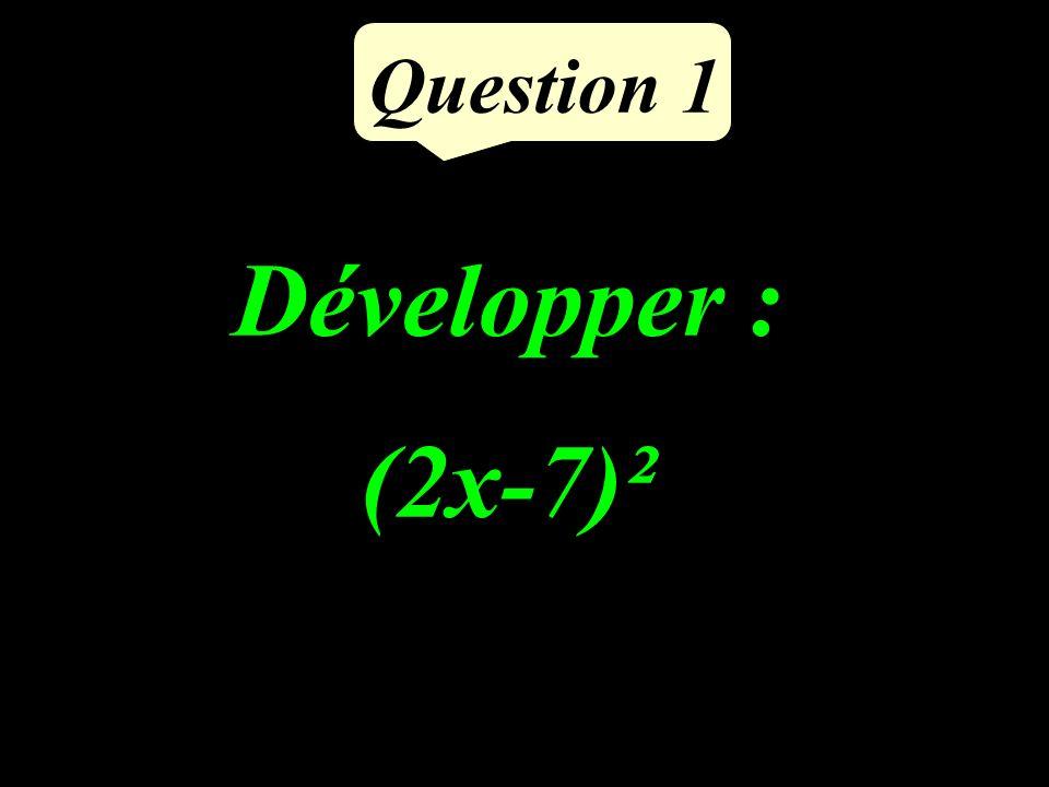 Question 1 Développer : (2x-7)²