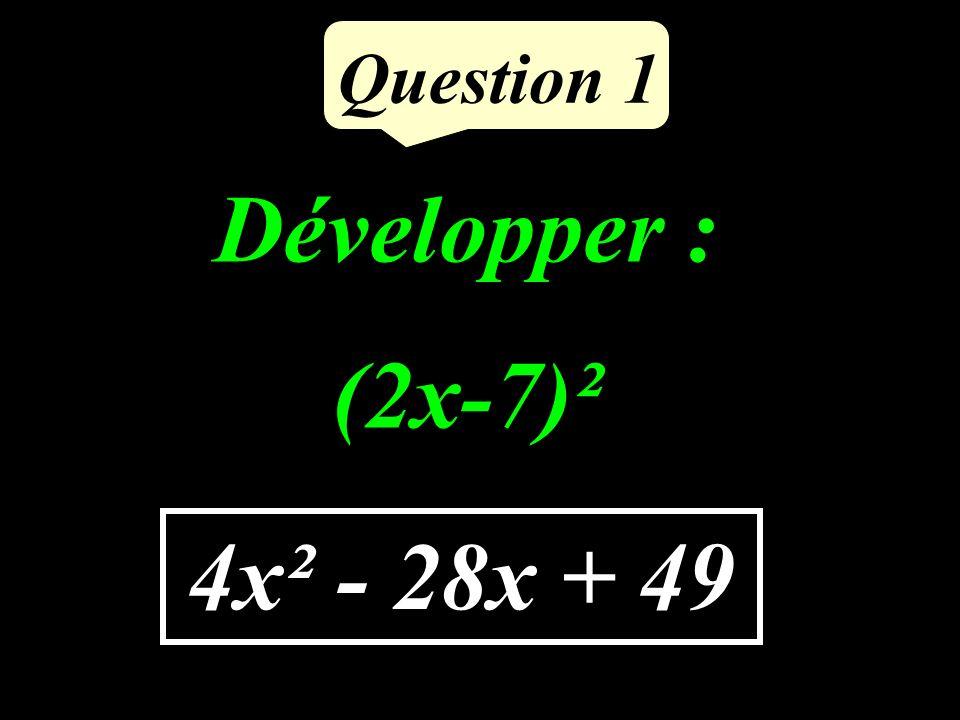 Question 1 Développer : (2x-7)² 4x² - 28x + 49