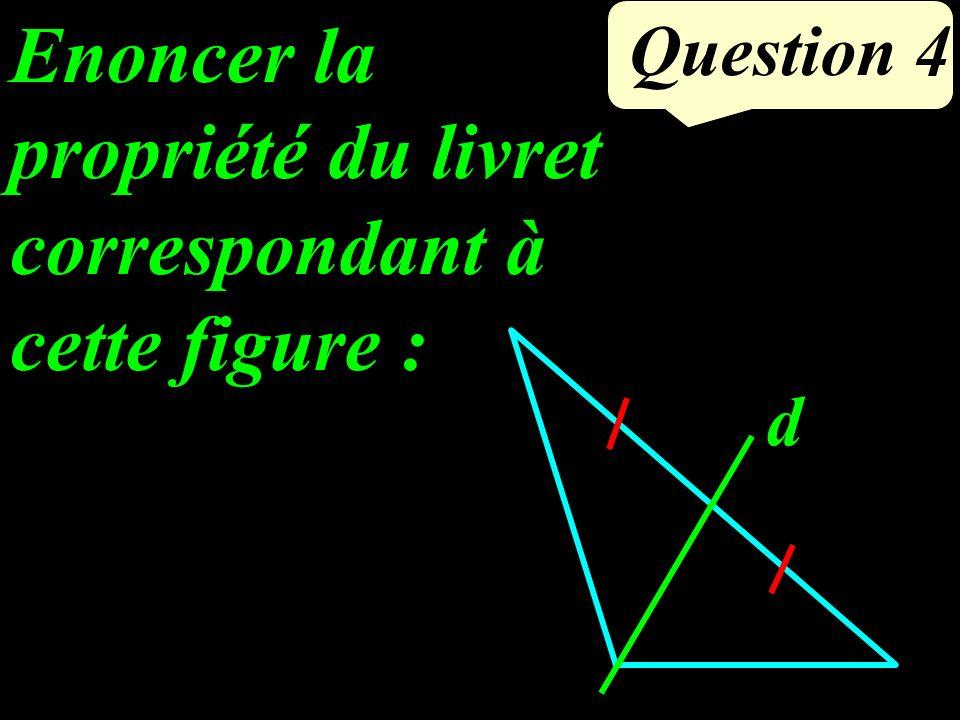 Enoncer la propriété du livret correspondant à cette figure : Question 4 d
