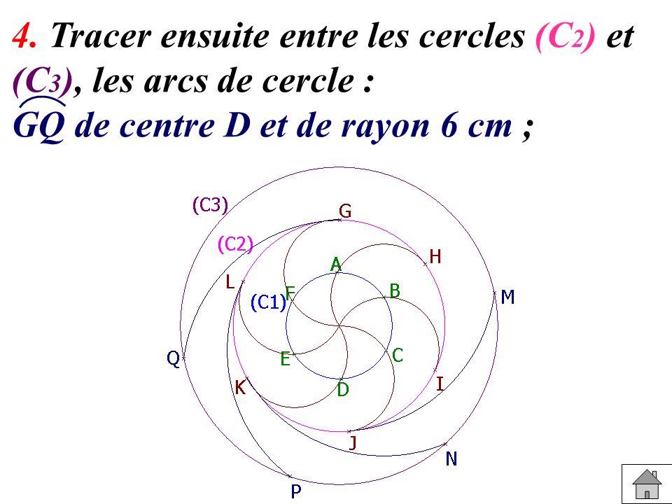4. Tracer ensuite entre les cercles (C 2 ) et (C 3 ), les arcs de cercle : GQ de centre D et de rayon 6 cm ;