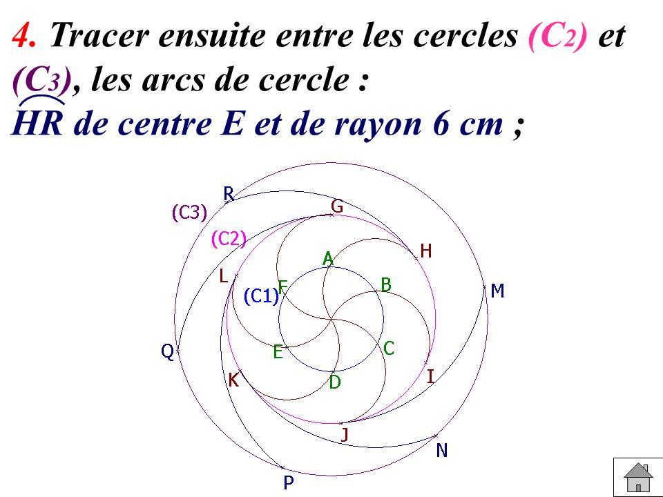 4. Tracer ensuite entre les cercles (C 2 ) et (C 3 ), les arcs de cercle : HR de centre E et de rayon 6 cm ;