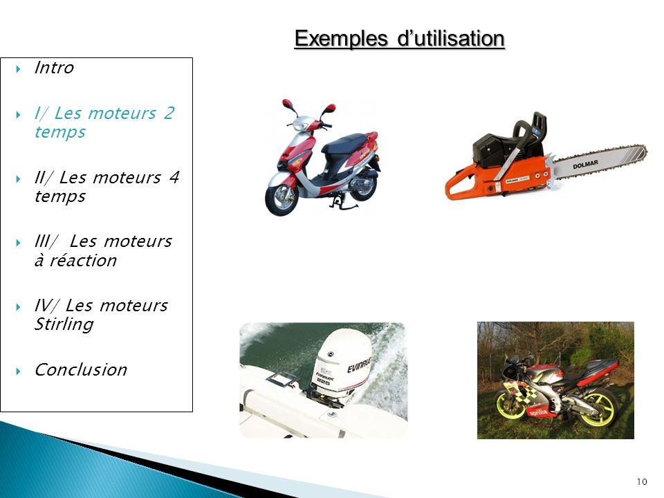 Exemples dutilisation Intro I/ Les moteurs 2 temps II/ Les moteurs 4 temps III/ Les moteurs à réaction IV/ Les moteurs Stirling Conclusion 10