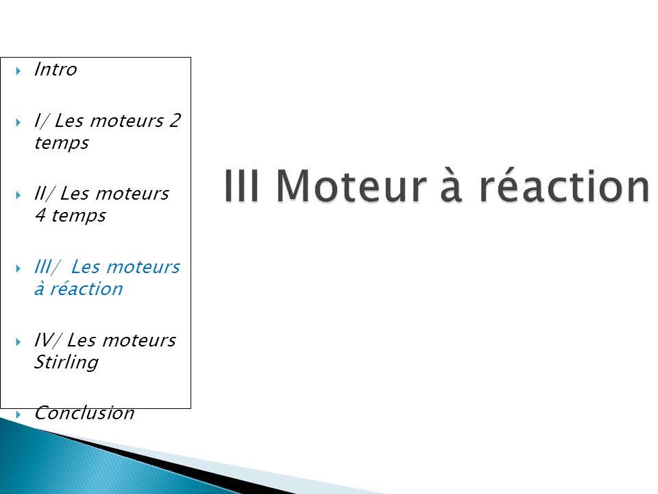 III Moteur à réaction 20 Intro I/ Les moteurs 2 temps II/ Les moteurs 4 temps III/ Les moteurs à réaction IV/ Les moteurs Stirling Conclusion