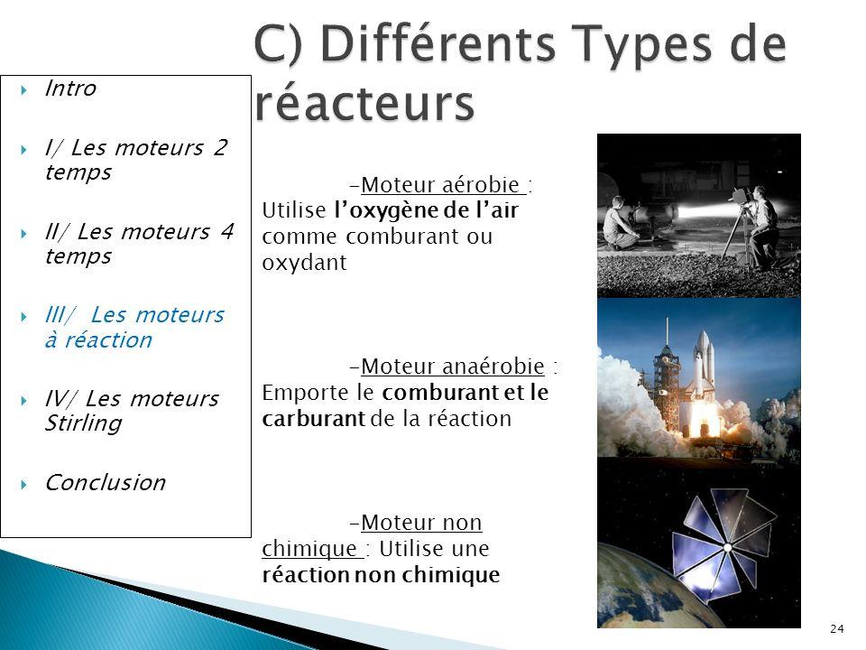 Intro I/ Les moteurs 2 temps II/ Les moteurs 4 temps III/ Les moteurs à réaction IV/ Les moteurs Stirling Conclusion C) Différents Types de réacteurs