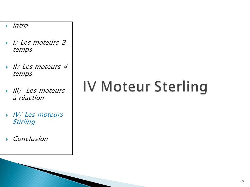 IV Moteur Sterling Intro I/ Les moteurs 2 temps II/ Les moteurs 4 temps III/ Les moteurs à réaction IV/ Les moteurs Stirling Conclusion 28
