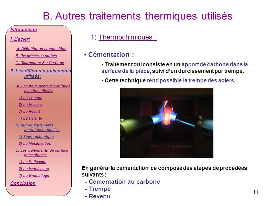 11 B. Autres traitements thermiques utilisés 1) Thermochimiques : Cémentation : Traitement qui consiste en un apport de carbone dans la surface de la