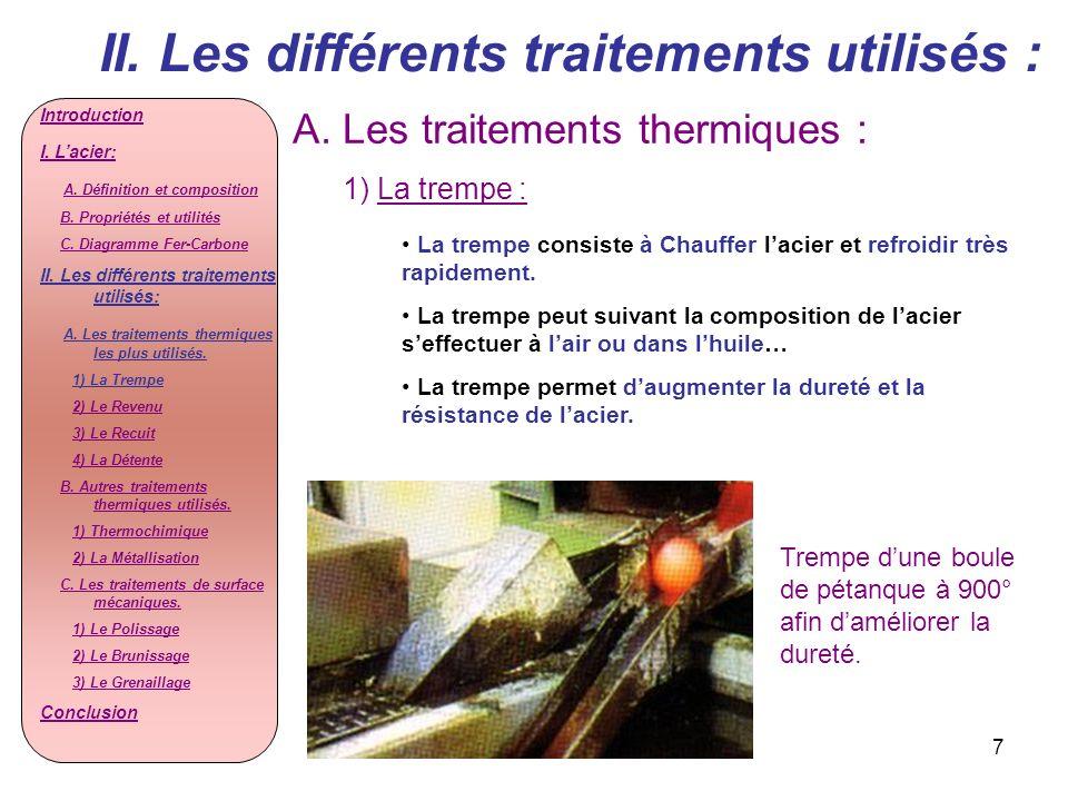 7 II. Les différents traitements utilisés : A. Les traitements thermiques : 1) La trempe : La trempe consiste à Chauffer lacier et refroidir très rapi