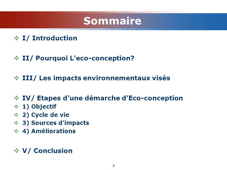 Sommaire I/ Introduction II/ Pourquoi Leco-conception? III/ Les impacts environnementaux visés IV/ Etapes dune démarche dEco-conception 1) Objectif 2)