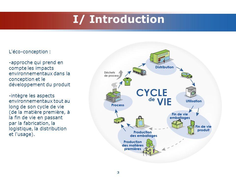 I/ Introduction L'éco-conception : -approche qui prend en compte les impacts environnementaux dans la conception et le développement du produit -intèg