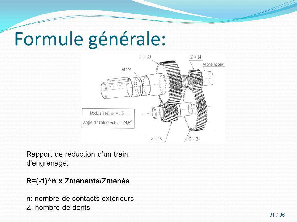 Formule générale: 31 / 36 Rapport de réduction dun train dengrenage: R=(-1)^n x Zmenants/Zmenés n: nombre de contacts extérieurs Z: nombre de dents