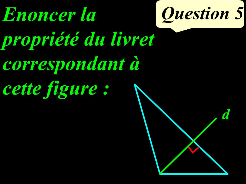 Question 4 Calculer GH à 1 mm près en rédigeant. G F H 7 cm 4 cm ?