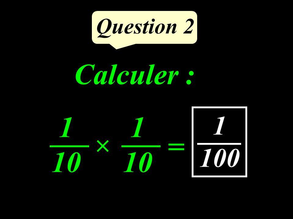 Question 2 1 100 Calculer : = 1 10 1 10