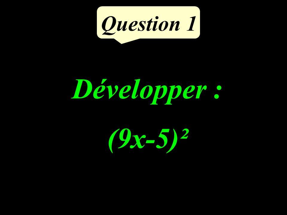 Question 1 Développer : (9x-5)²
