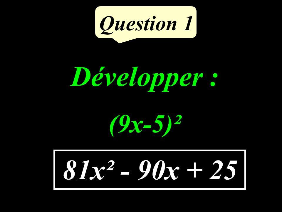 Question 1 81x² - 90x + 25 Développer : (9x-5)²