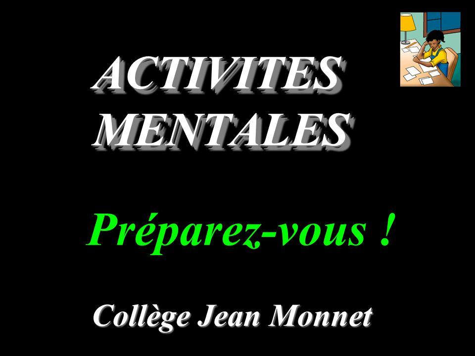 Collège Jean Monnet Préparez-vous ! ACTIVITES MENTALES