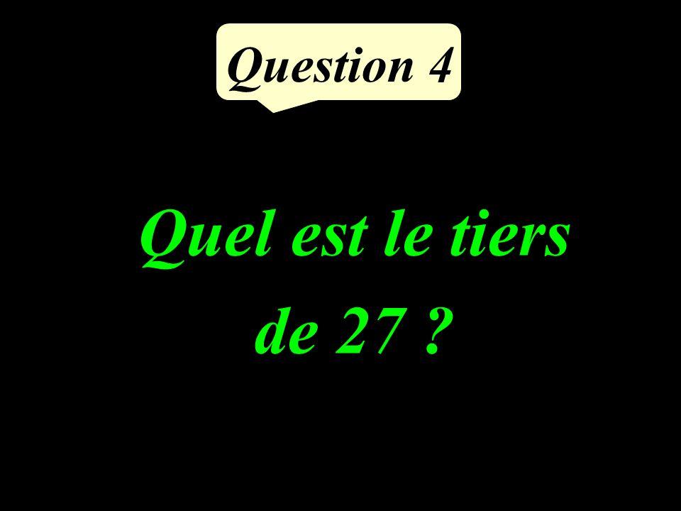 Question 4 Quel est le tiers de 27 ?
