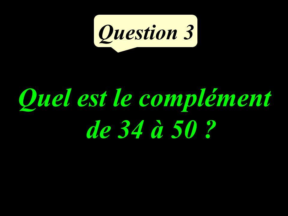 Question 3 Quel est le complément de 34 à 50 ?