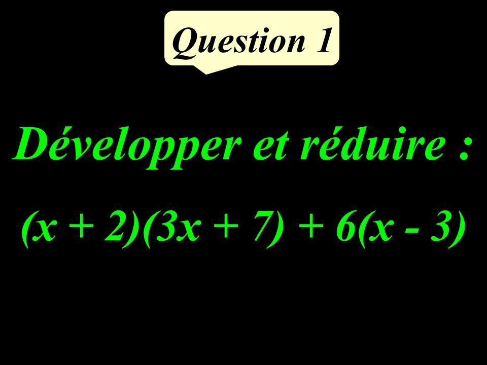 Question 1 Développer et réduire : (x + 2)(3x + 7) + 6(x - 3)