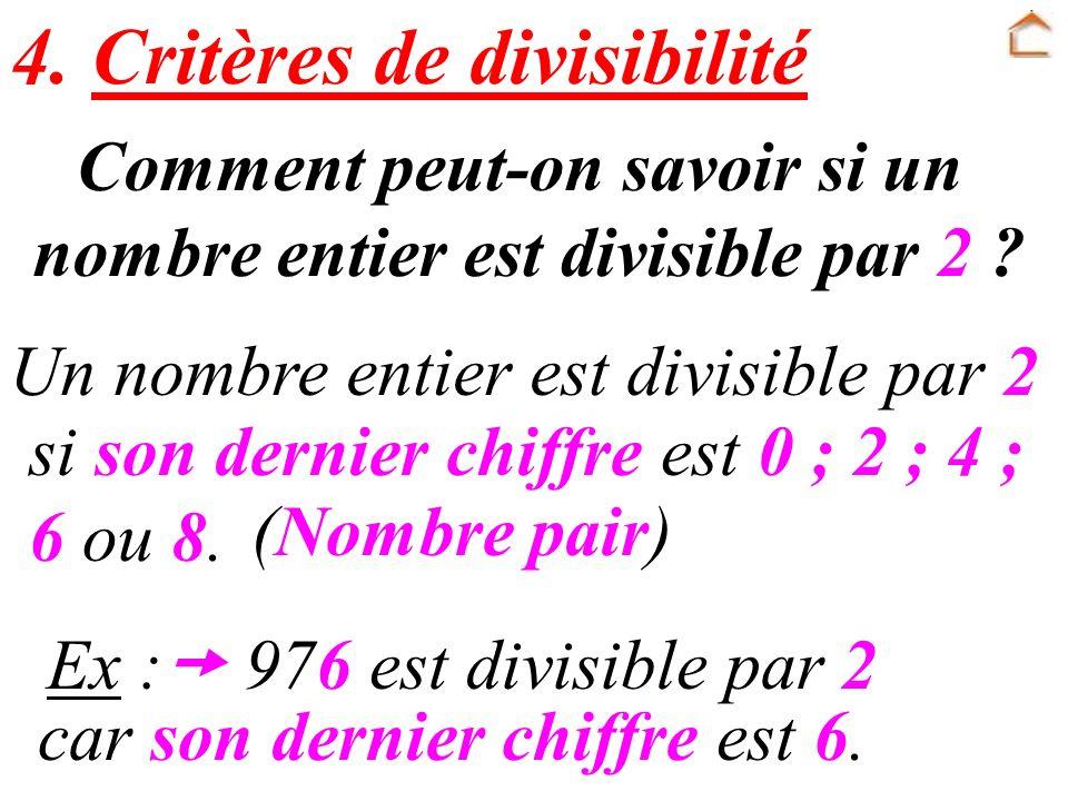 4. Critères de divisibilité Un nombre entier est divisible par 2 si son dernier chiffre est 0 ; 2 ; 4 ; 6 ou 8. (Nombre pair) Ex : 976 est divisible p