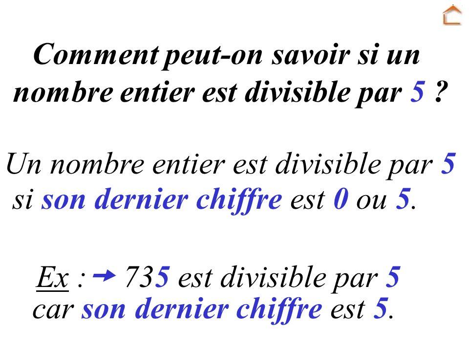 Un nombre entier est divisible par 5 si son dernier chiffre est 0 ou 5.