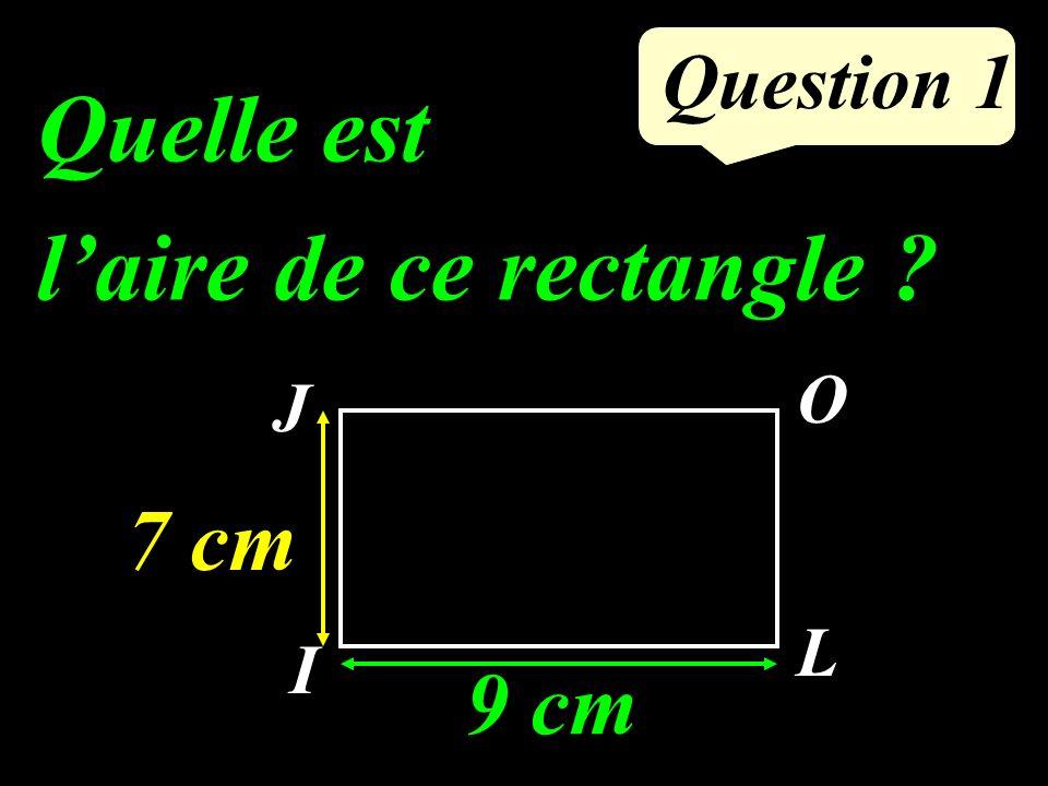 Question 1 Quelle est laire de ce rectangle ? I O L J 9 cm 7 cm