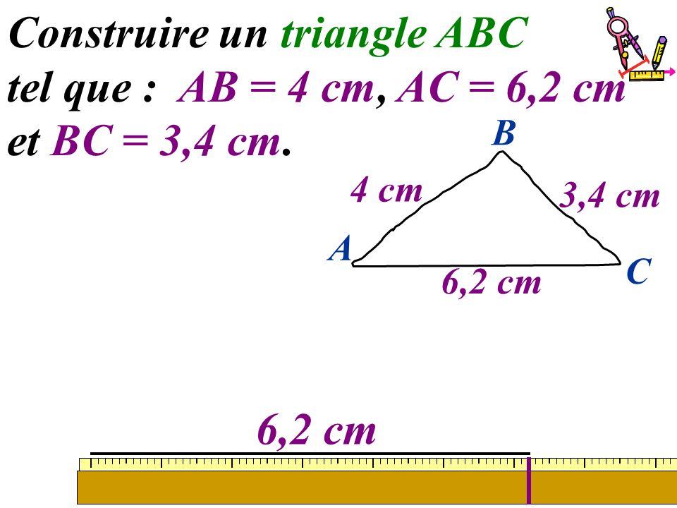 12 Construire un triangle ABC tel que : AB = 4 cm, AC = 6,2 cm et BC = 3,4 cm. 6,2 cm A C B 4 cm 3,4 cm