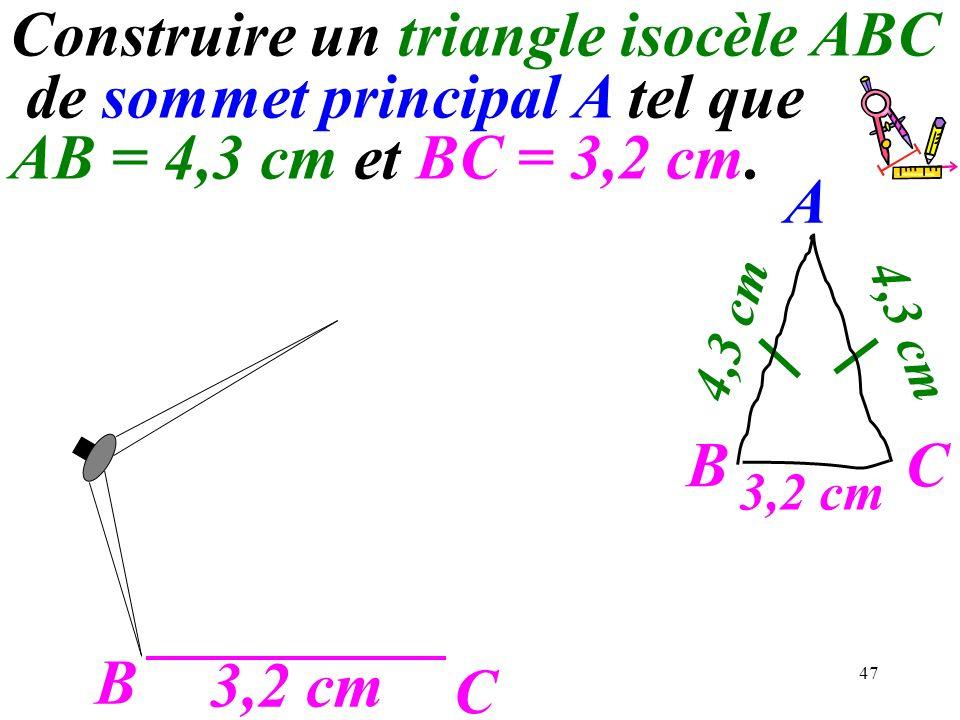 47 B C 3,2 cm A C 4,3 cm B Construire un triangle isocèle ABC de sommet principal A tel que AB = 4,3 cm et BC = 3,2 cm.