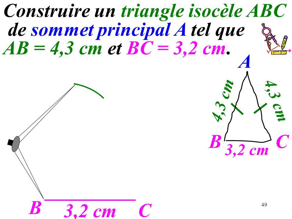 49 B C 3,2 cm A C 4,3 cm B Construire un triangle isocèle ABC de sommet principal A tel que AB = 4,3 cm et BC = 3,2 cm.