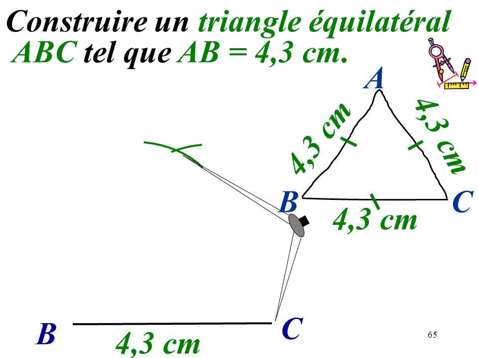 65 Construire un triangle équilatéral ABC tel que AB = 4,3 cm. B C 4,3 cm BC A