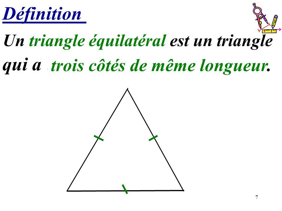 7 Définition Un triangle équilatéral est un triangle qui a ……….. trois côtés de même longueur.