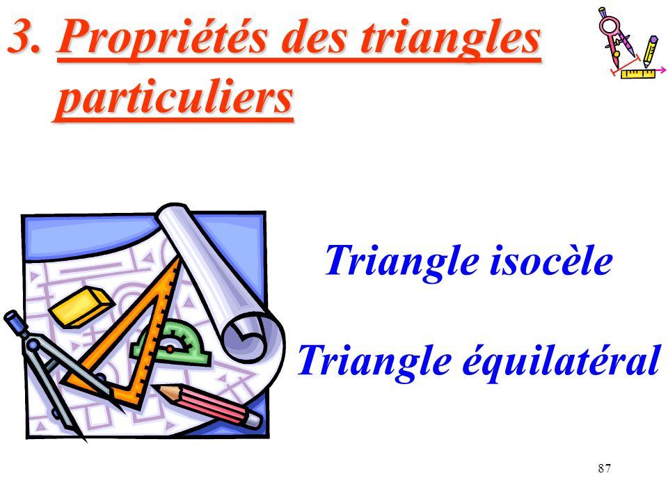87 3. Propriétés des triangles particuliers Triangle isocèle Triangle équilatéral