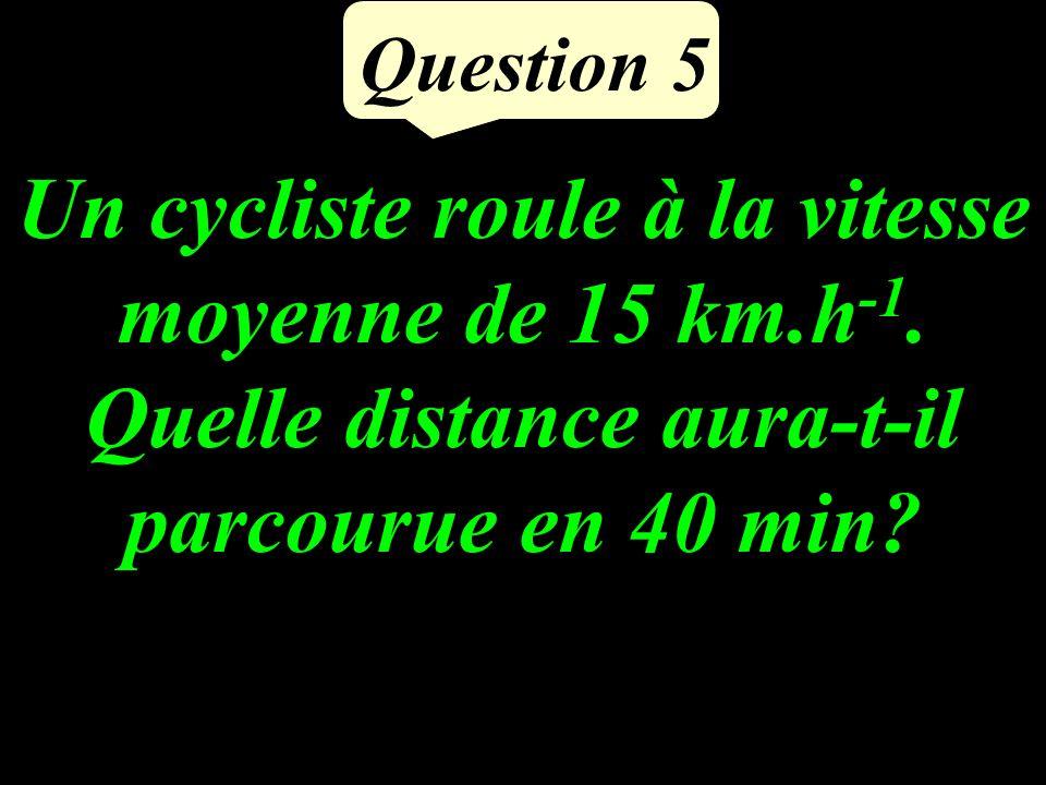Un cycliste roule à la vitesse moyenne de 15 km.h -1.