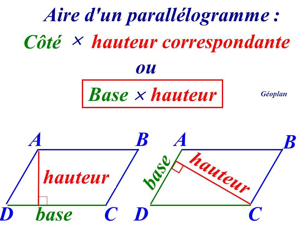 Aire d'un parallélogramme : Côté ou base A DC B hauteur A DC B base hauteur hauteur correspondante Base hauteur Géoplan