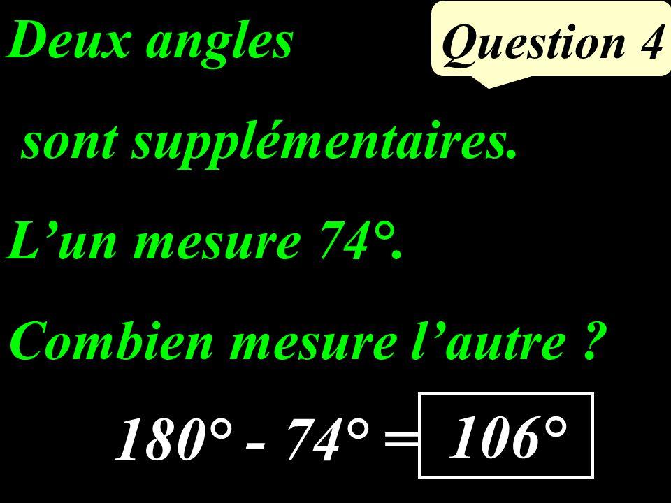 Question 4 106° Deux angles sont supplémentaires.Lun mesure 74°.