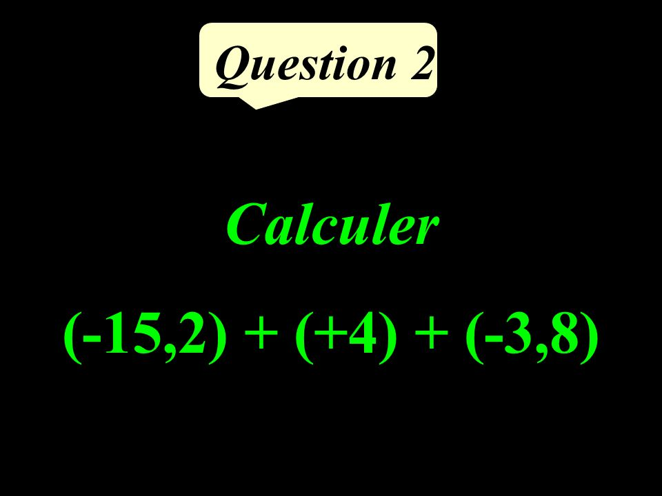 Question 1 Calculer la moitié du produit de 9 par 4.