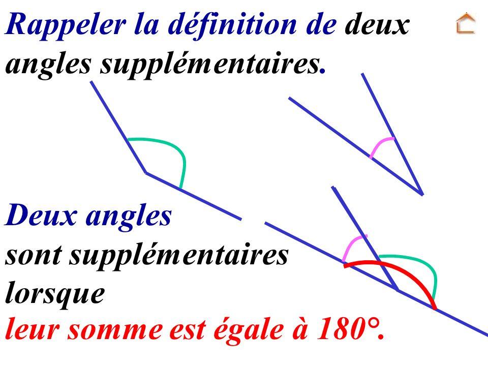Rappeler la définition de deux angles supplémentaires. Deux angles sont supplémentaires lorsque leur somme est égale à 180°.