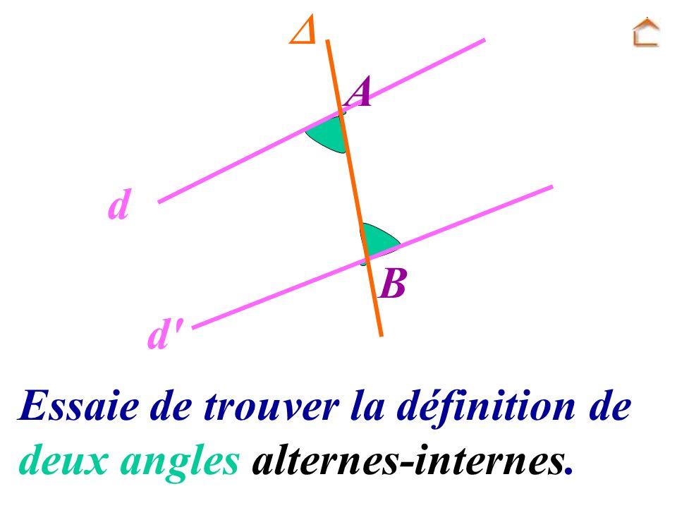 Essaie de trouver la définition de deux angles alternes-internes. A B d d'