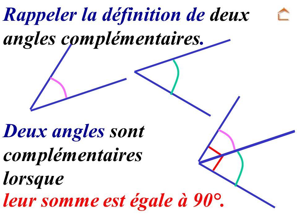 Rappeler la définition de deux angles complémentaires. Deux angles sont complémentaires lorsque leur somme est égale à 90°.