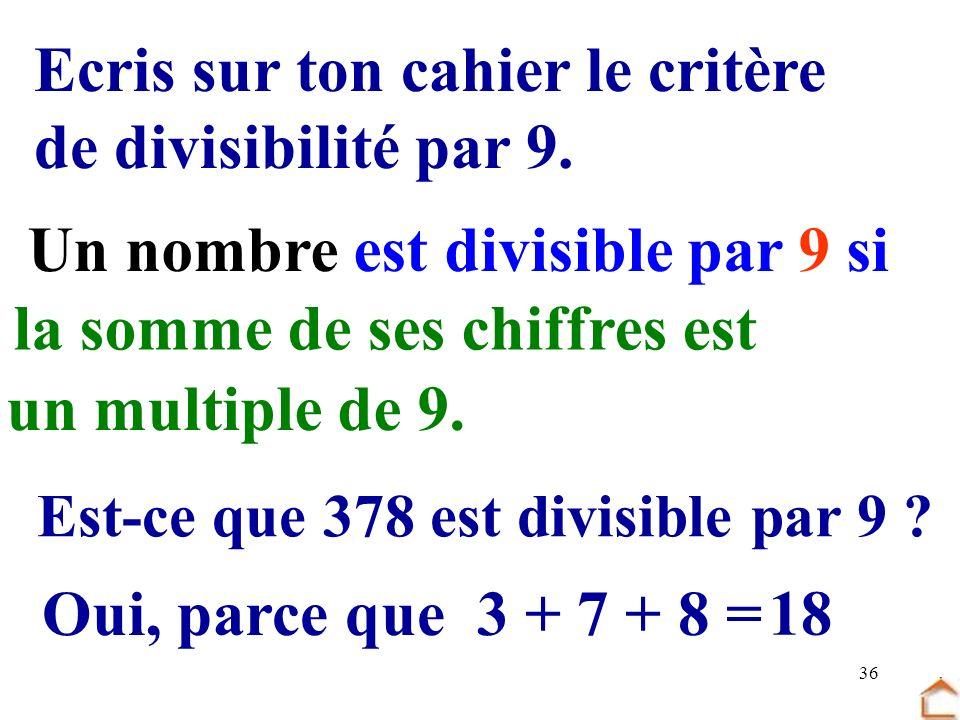 36 Ecris sur ton cahier le critère de divisibilité par 9. Un nombre est divisible par 9 si la somme de ses chiffres est un multiple de 9. Est-ce que 3