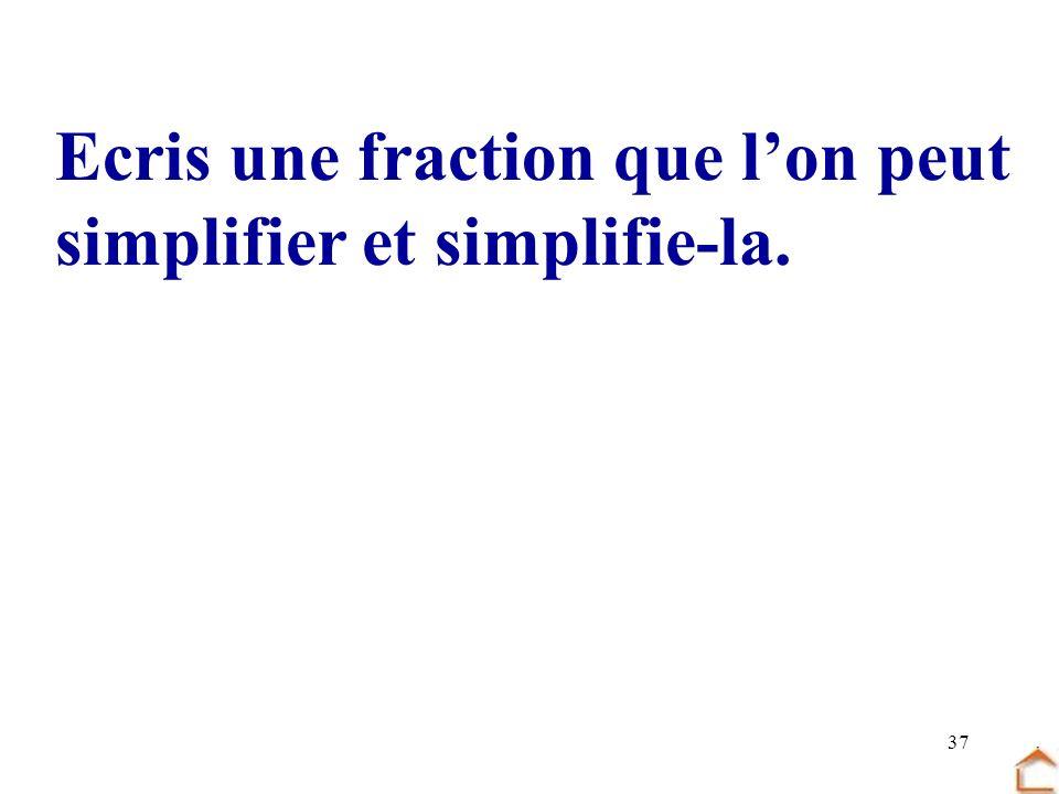 37 Ecris une fraction que lon peut simplifier et simplifie-la.