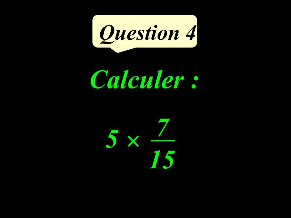 Question 4 Calculer : 5 × 7 15