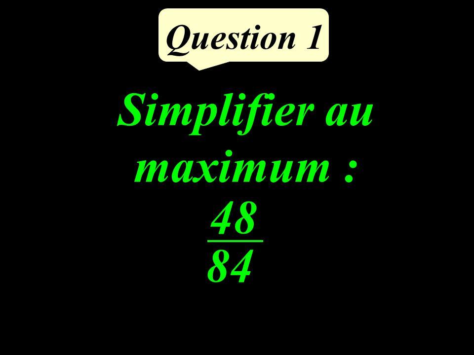 Question 1 Simplifier au maximum : 48 84