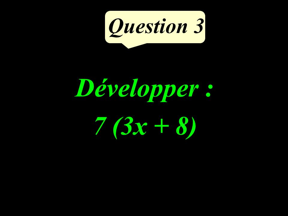 Question 3 Développer : 7 (3x + 8)