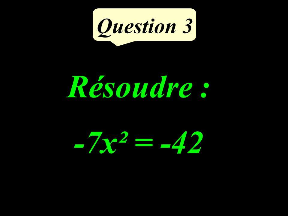 Résoudre : -7x² = -42 Question 3