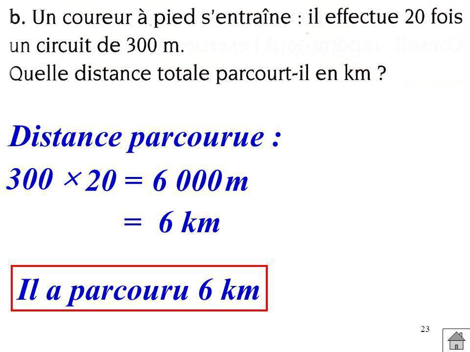 23 300 20=6 000m =6 km Distance parcourue : Il a parcouru 6 km